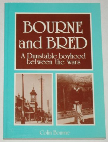 Bourne and Bred - A Dunstable Boyhood between the Wars, by Colin Bourne